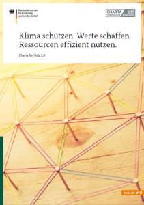 Klima schützen. Werte schaffen. Ressourcen effizient nutzen. - Charta für Holz 2.0